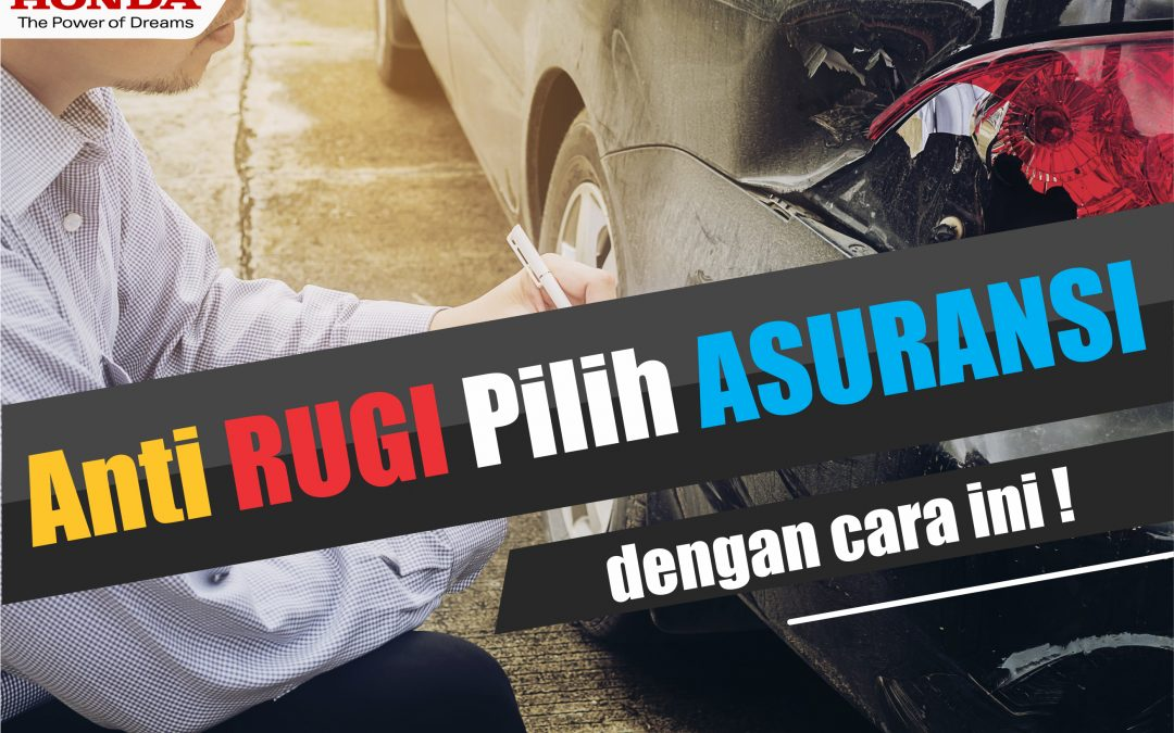 Anti Rugi, Pilih Asuransi Mobil yang sesuai dengan cara ini!