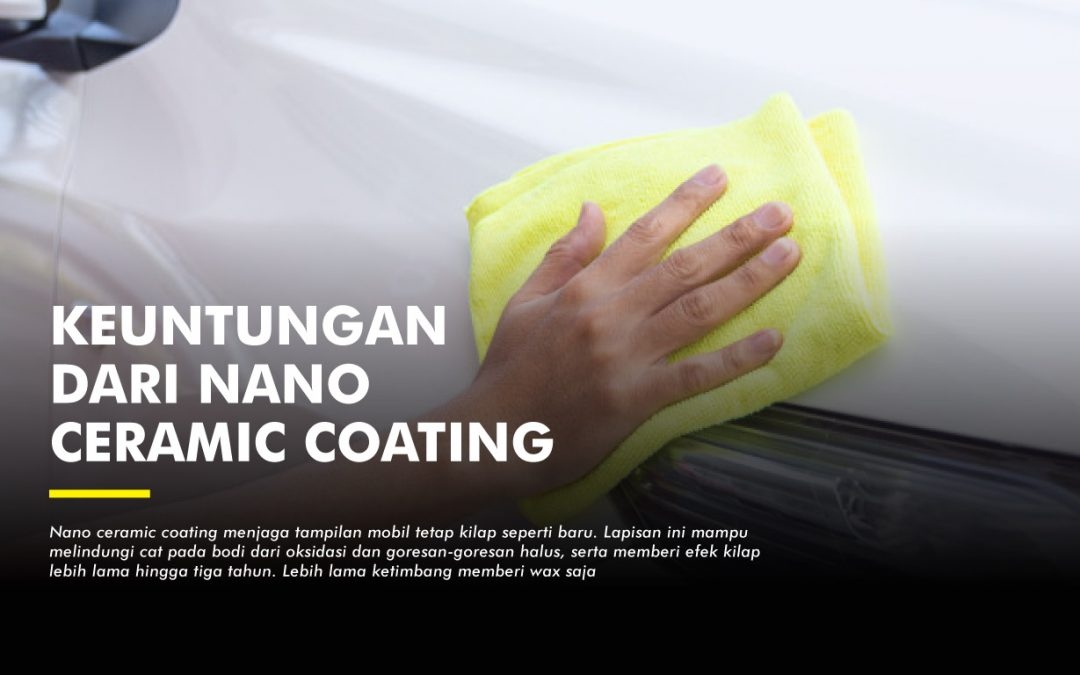 Manfaat Nano Ceramic Coating untuk Kecantikan Mobil